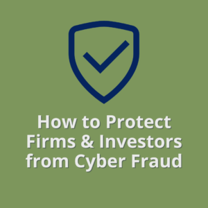 How to Protect Firms & Investors from Cyber Fraud